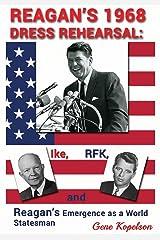 Reagan's 1968 Dress Rehearsal: Ike, RFK, and Reagan's Emergence as a World Statesman Kindle Edition
