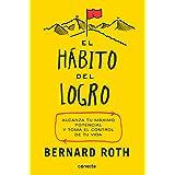El Hábito del Logro/The Achievement Habit: Stop Wishing, Start Doing, and Take Command of Your Life: Alcanza Tu Máximo Potenc