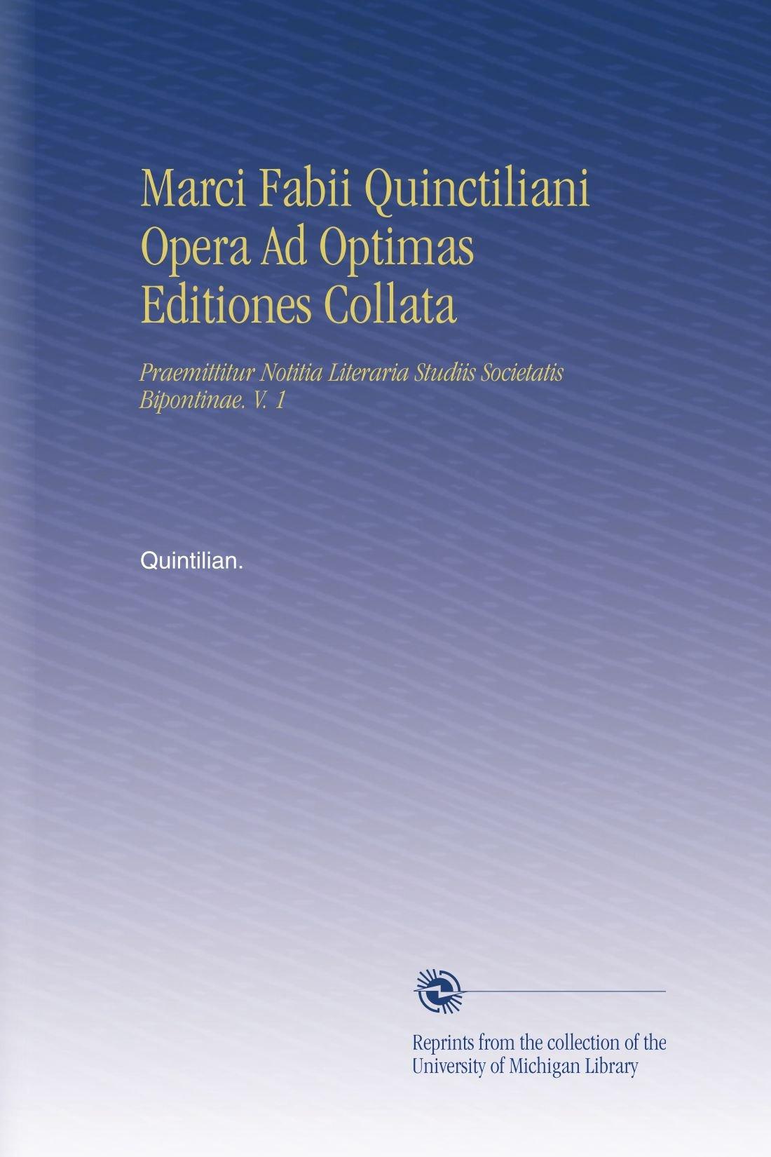Download Marci Fabii Quinctiliani Opera Ad Optimas Editiones Collata: Praemittitur Notitia Literaria Studiis Societatis Bipontinae. V. 1 (Latin Edition) pdf