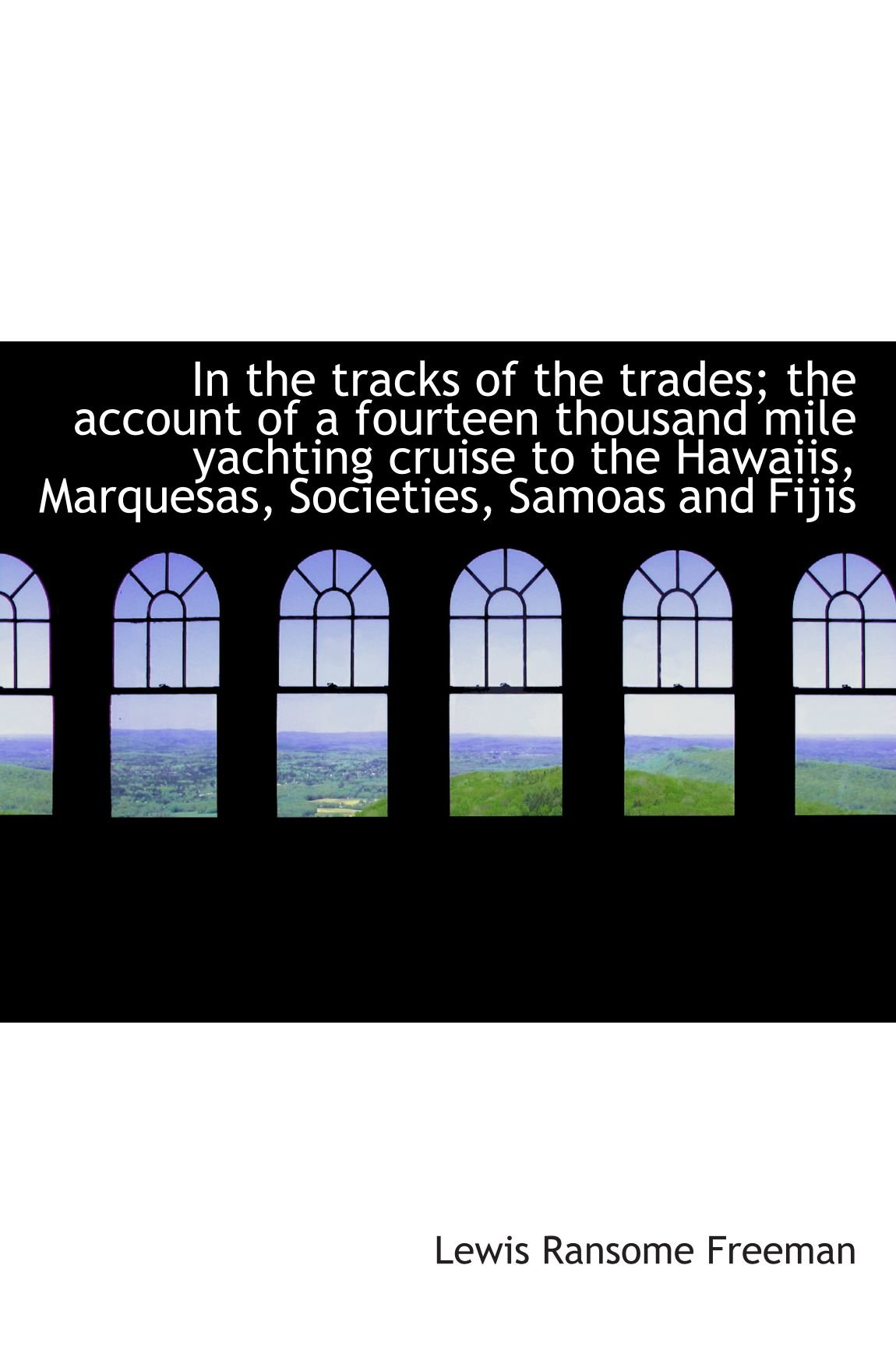 In the tracks of the trades; the account of a fourteen thousand mile yachting cruise to the Hawaiis, PDF ePub ebook