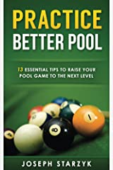 Practice Better Pool: 13 Essential Tips to Raise Your Pool Game to the Next Level Kindle Edition