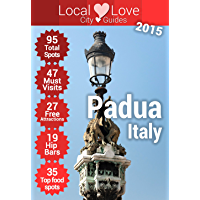 Padua Top 95 Spots: 2015 Travel Guide to Padua, Italy (Local Love Italy - City Guides)