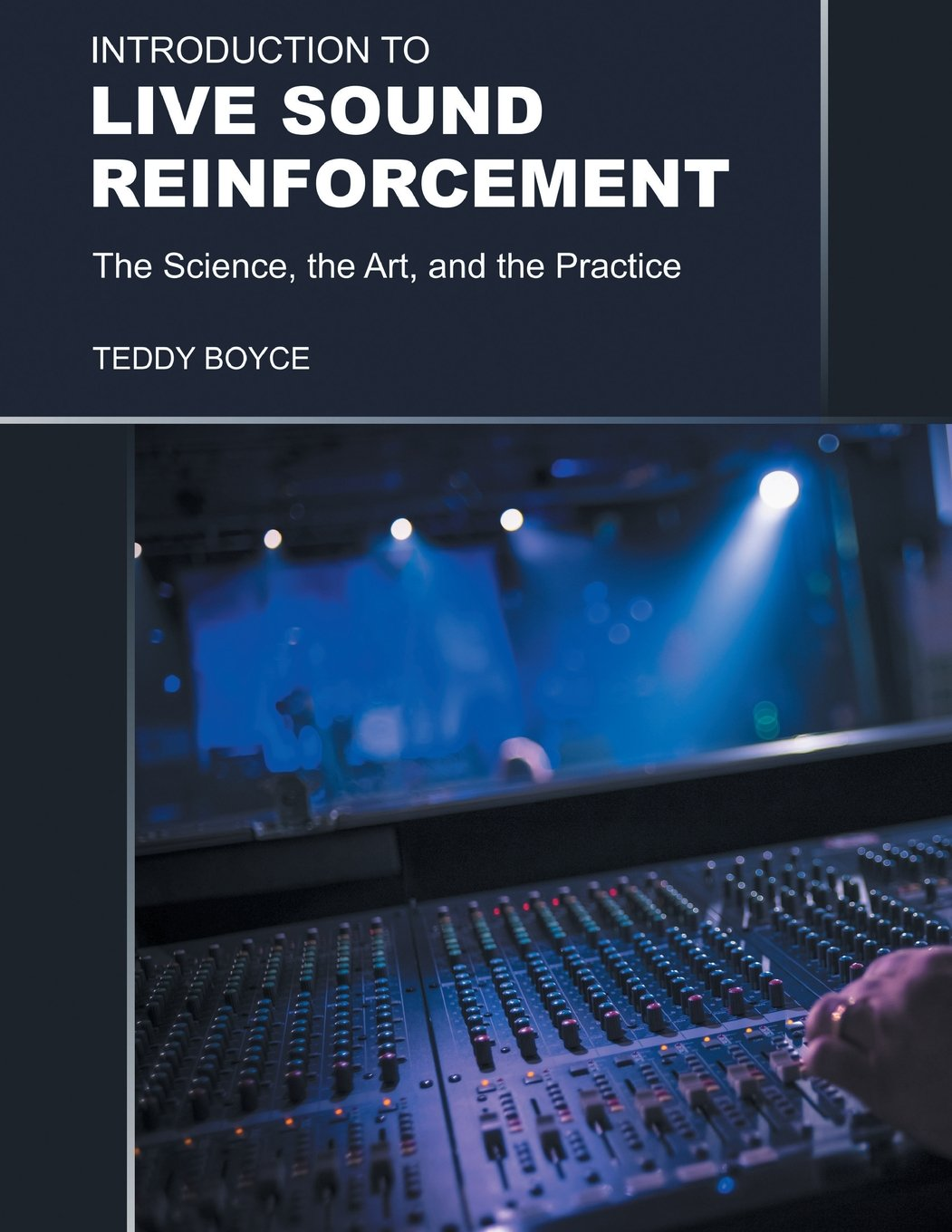 Introduction to Live Sound Reinforcement: The Science, the Art, and the  Practice: Teddy Boyce: 9781460238905: Amazon.com: Books