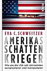 Amerikas Schattenkrieger: Wie uns die USA seit Jahrzehnten ausspionieren und manipulieren (German Edition) Kindle Edition