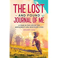 The Lost and Found Journal of Me: A Year in the Life of the Awesomest Girl Who Ever Lived (January-June) (1)