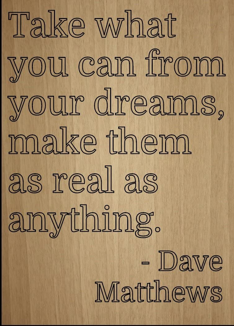 """Mundus Souvenirs Take What You can from Your Dreams, Make. Quote by Dave Matthews, Laser Engraved on Wooden Plaque - Size: 8""""x10"""""""