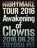 NIGHTMARE TOUR 2016 Awakening of Clowns 2016.06.26 TOYOSU PIT(初回生産限定盤) [Blu-ray]