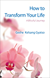How to Transform Your Life: A Blissful Journey