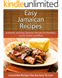 Easy Jamaican Recipes: Authentic and Easy Jamaican Recipes for Breakfast, Lunch, Dinner and More (The Easy Recipe)