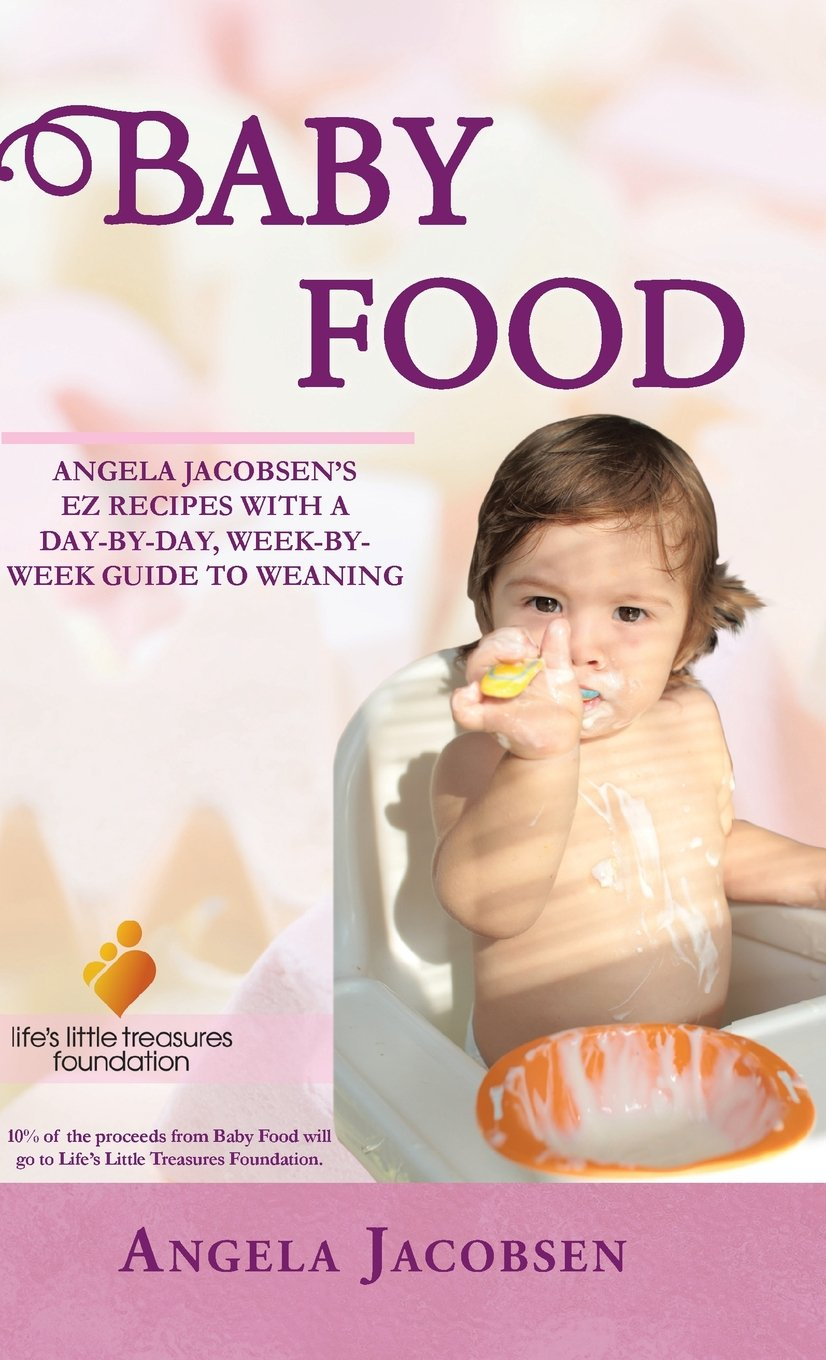Download Baby Food: Angela Jacobsen's EZ Recipes with a Day-By-Day, Week-By-Week Guide to Weaning ebook