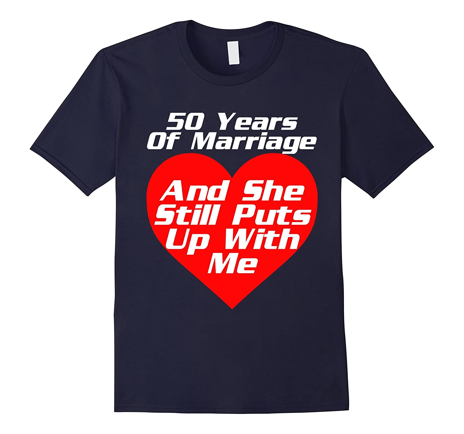 50 Years Wedding Anniversary She Still Puts Up With Me Shirt-PL