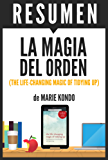 LA MAGIA DEL ORDEN (The Life-Changing Magic of Tidying Up): Resumen completo del libro original de Marie Kondo (Spanish Edition)