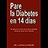 Pare La Diabetes en 14 Dias: No Ataque la Consecuencia de la Diabetes. Ataque la Causa de la Diabetes (Spanish Edition)