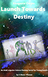 Shugarra Corps- Launch Towards Destiny: Anki Legacies 2.1: A Science Fantasy Serial for Young Adults
