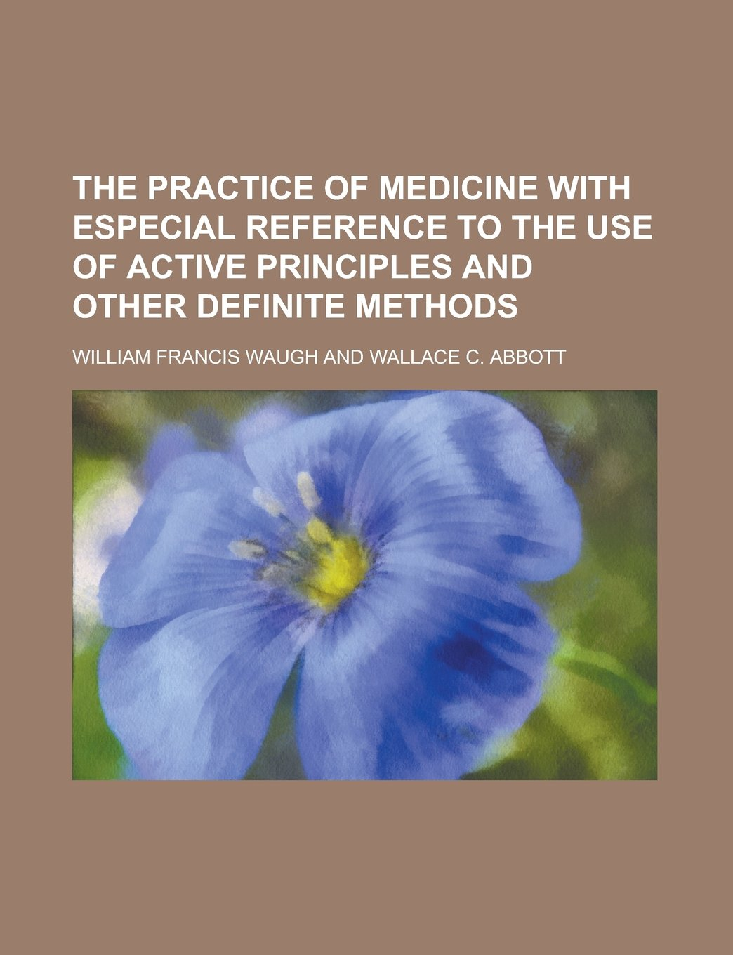 Read Online The Practice of Medicine with Especial Reference to the Use of Active Principles and Other Definite Methods PDF