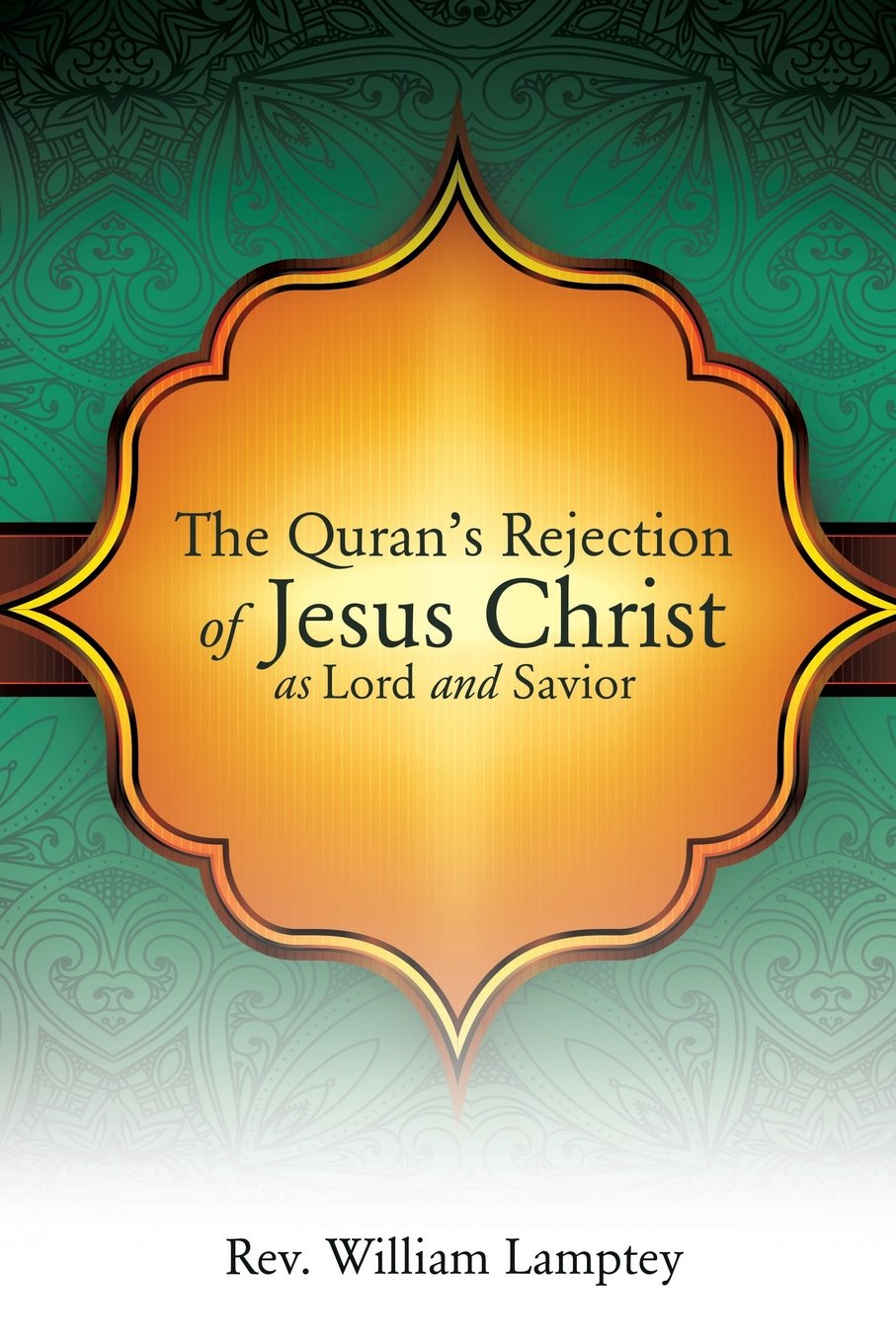 Read Online The Quran's Rejection of Jesus Christ as Lord and Savior pdf epub