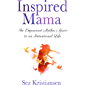 Inspired Mama: The Empowered Mother's Guide to an Intentional Life (English Edition)