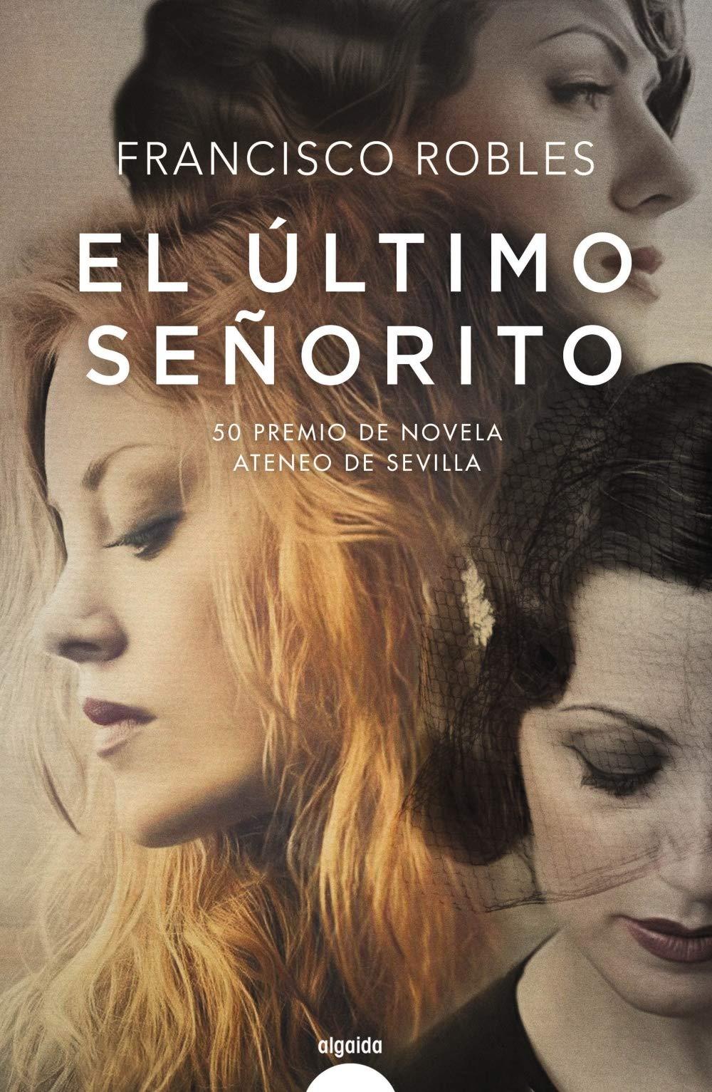 El último señorito Algaida Literaria - Premio Ateneo De Sevilla: Amazon.es:  Francisco Robles: Libros
