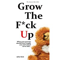 Grow the F*ck Up: What your parents should have taught you and school never did - The top birthday gift for men, a high school and college graduation gift to remember, and a novelty gift for the masses.