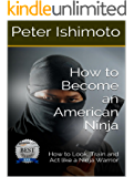 How to Become an American Ninja: How to Look, Train and Act like a Ninja Warrior