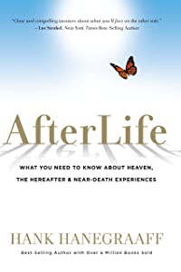 AfterLife: What You Need to Know About Heaven, the Hereafter & Near-Death Experiences