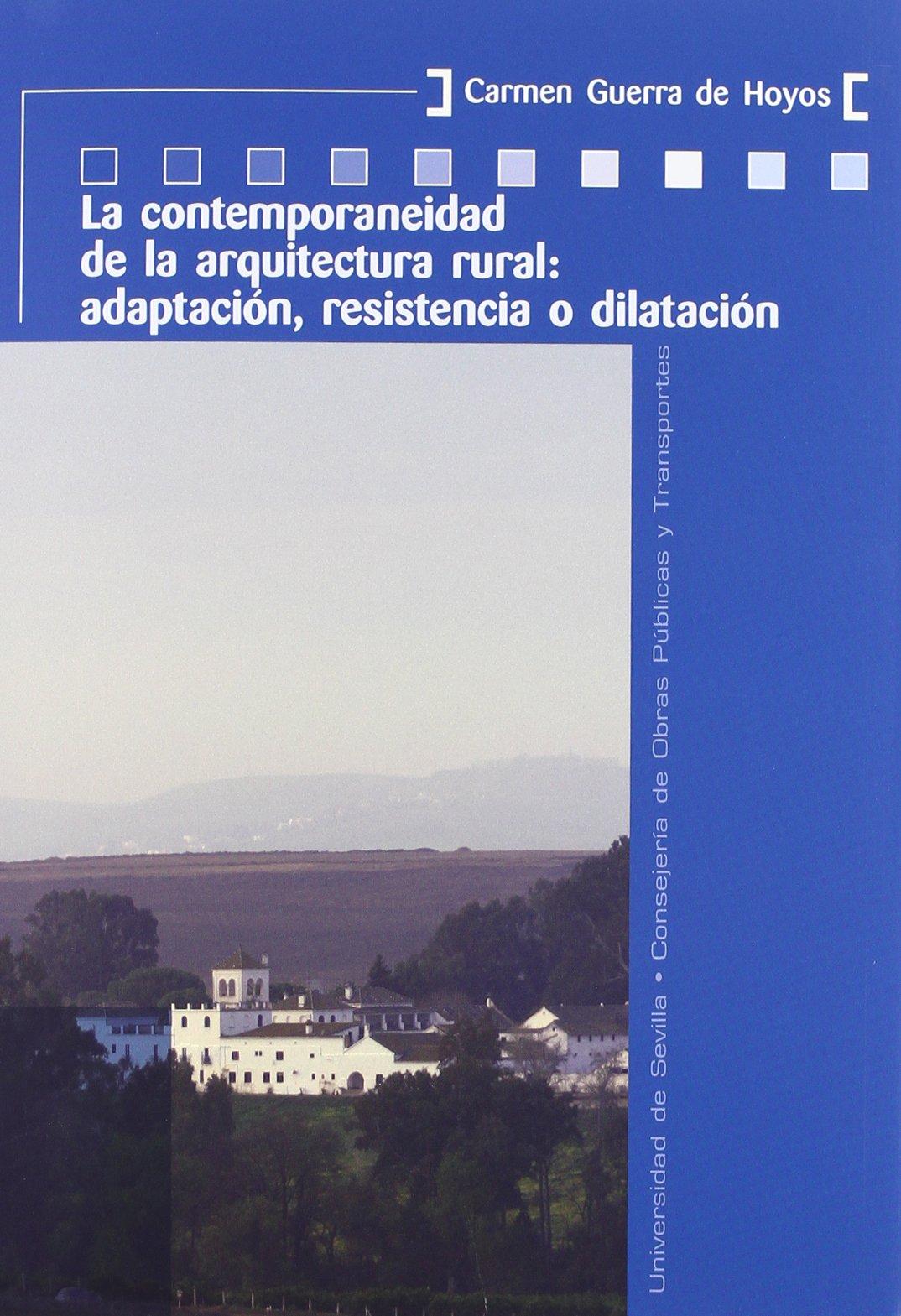 La contemporaneidad de la arquitectura rural/ The contemporary rural architecture: Adaptacion, Resistencia O Dilatacion/ Adaptation, Resistance or Dilation ...
