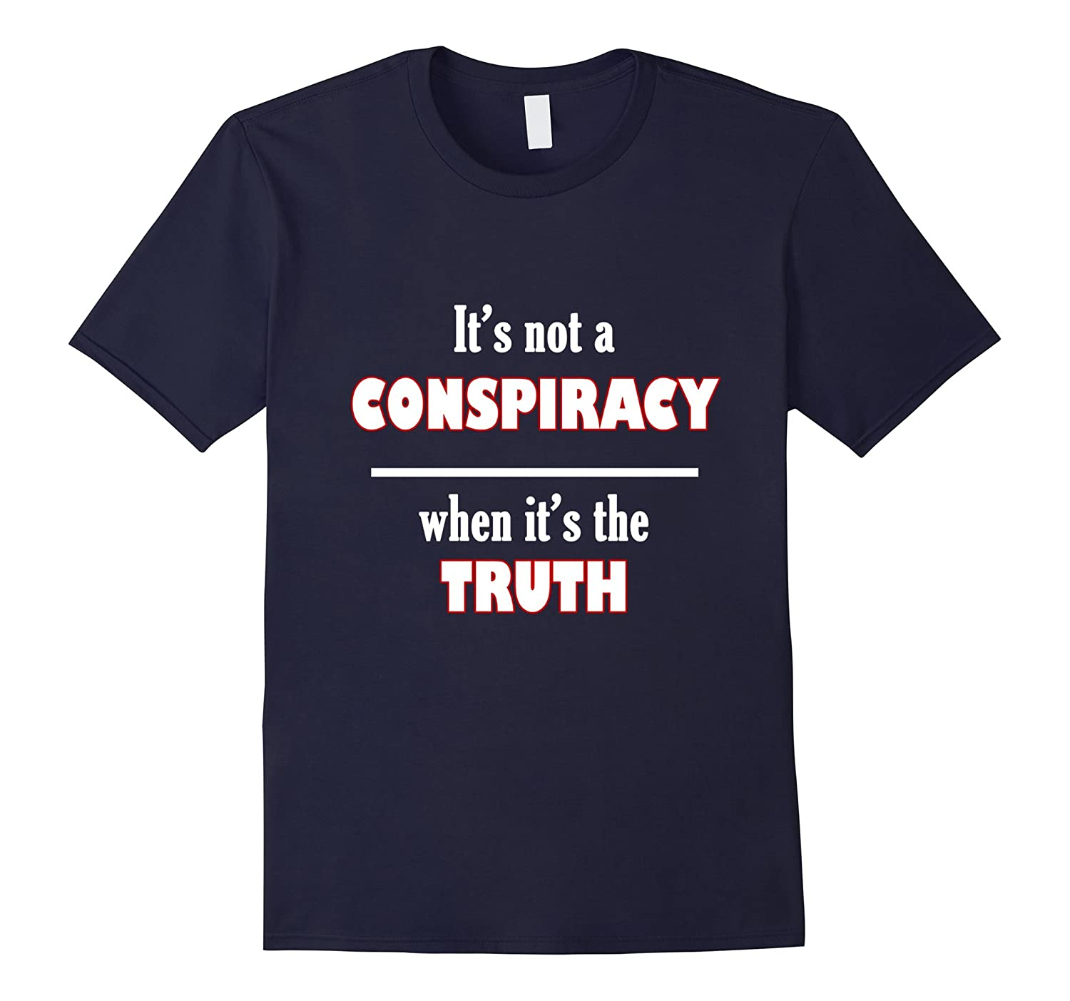 Its Not a Conspiracy When Its the Truth- Political T-Shirt-TD