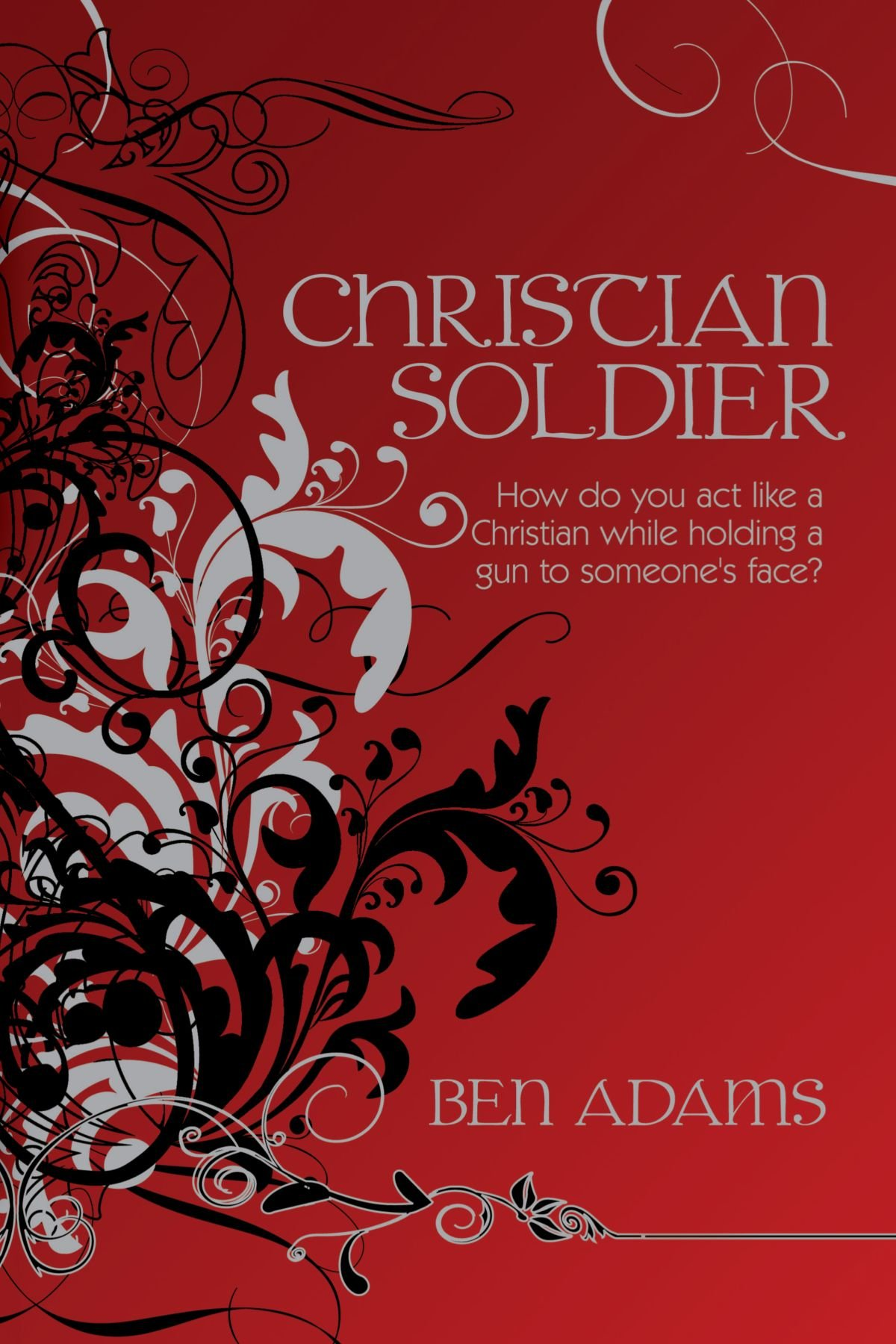 Download Christian Soldier: How do you act like a Christian while holding a gun to someone's face? pdf epub