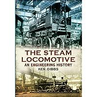The Steam Locomotive: An Engineering History