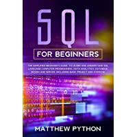 SQL for beginners: The simplified beginner's guide, to learn and understand SQL language computer programming, data analytics, database design and server. Including basic project and exercise.