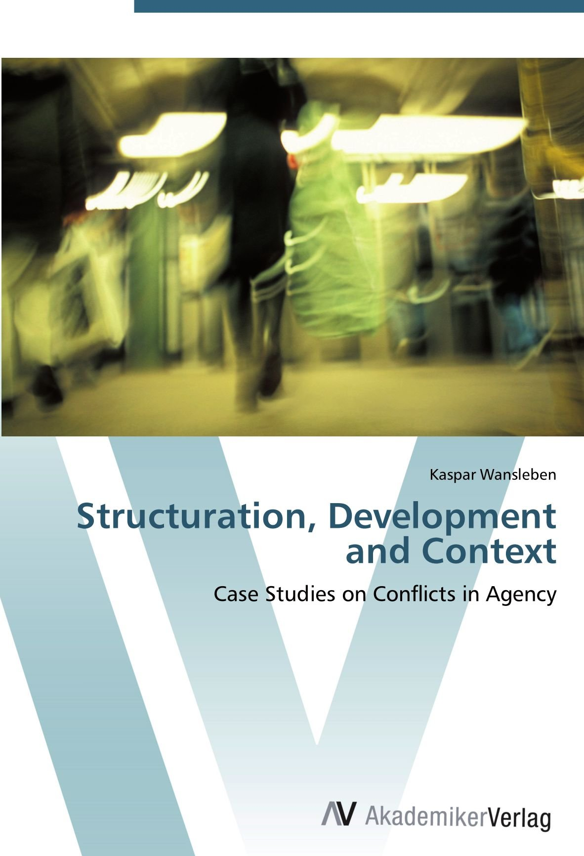 Download Structuration, Development and Context: Case Studies on Conflicts in Agency PDF
