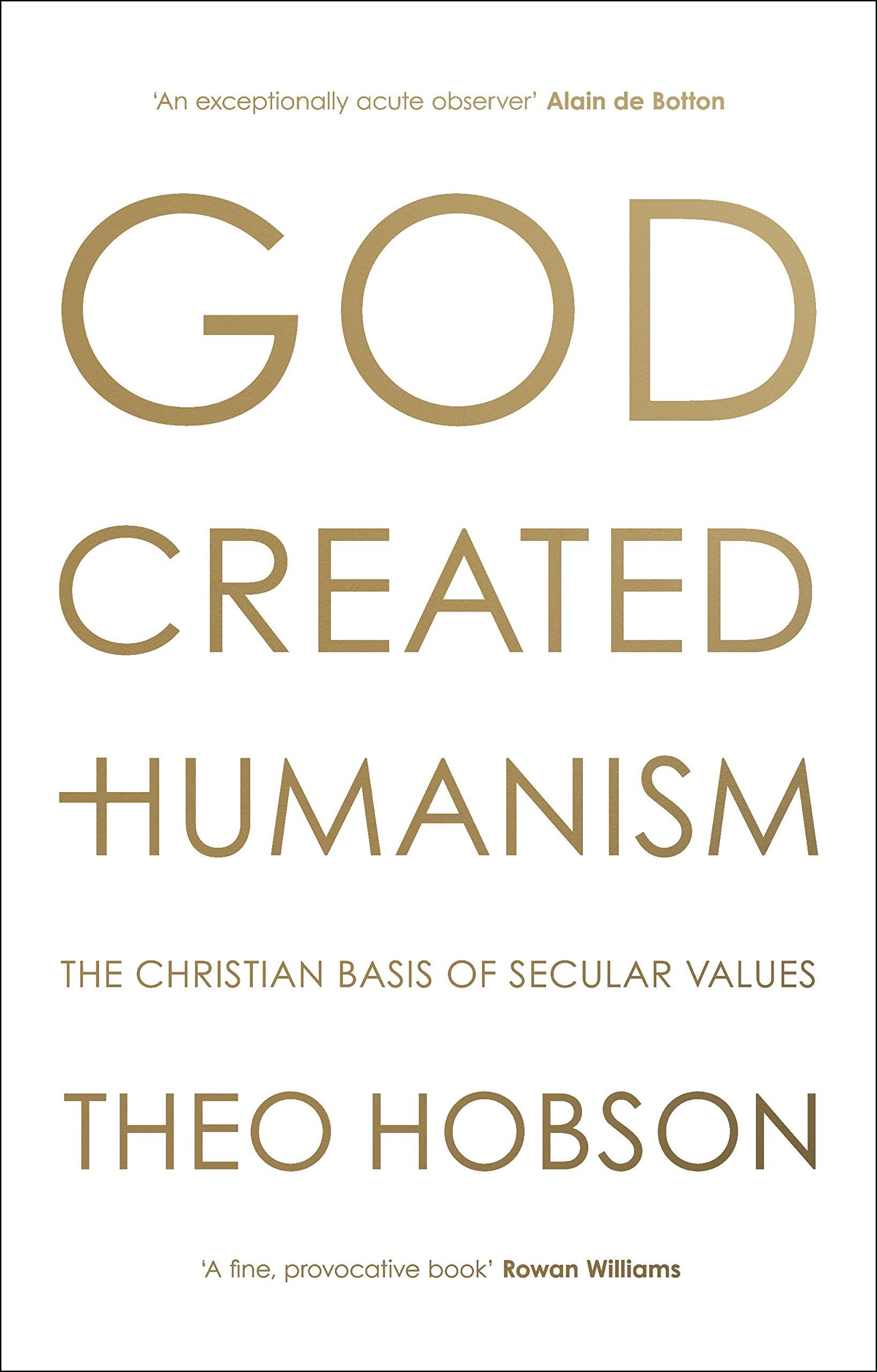 God Created Humanism The Christian Basis Of Secular Values Amazon