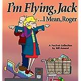 I'm Flying, Jack . . . I Mean, Roger: A FoxTrot Collection