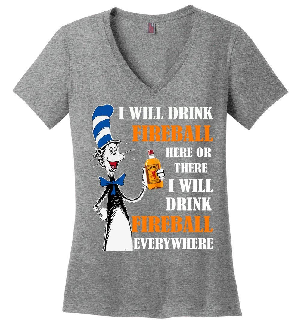 I Will Drink Fireball Here Or There I Will Drink Fireball Every Where Funny Shirts