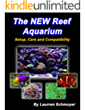 The New Reef Aquarium: Setup, Care and Compatibility