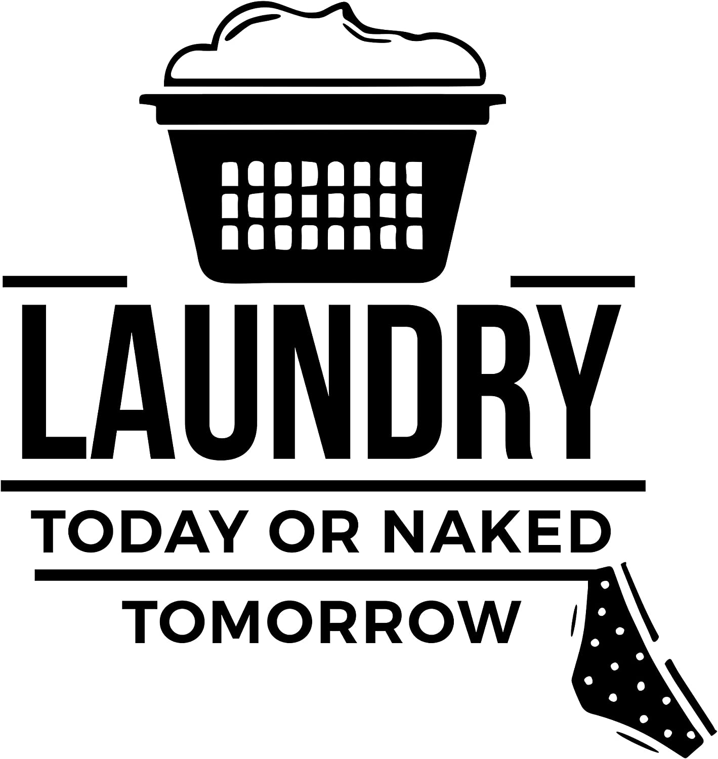 "Sign Depot Laundry Today Or Naked Tomorrow - 23"" x 24-1/4"" - Decorative Vinyl Wall Sticker"