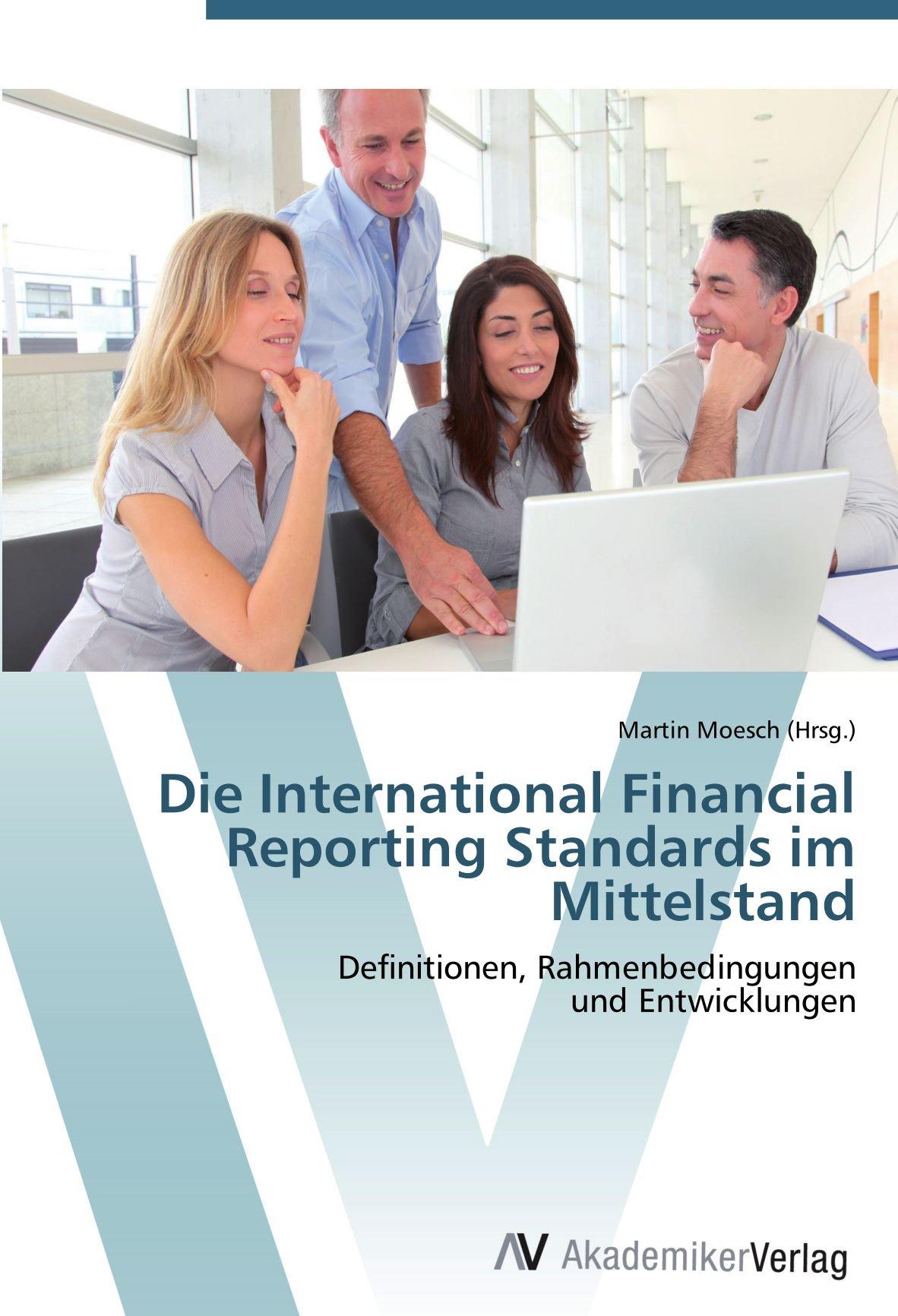 Die International Financial Reporting Standards im Mittelstand: Definitionen, Rahmenbedingungen und Entwicklungen