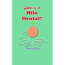 ¿QUÉ ES EL HILO DENTAL? (Spanish Edition) May 3, 2017