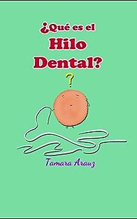 ¿QUÉ ES EL HILO DENTAL? (Spanish Edition)