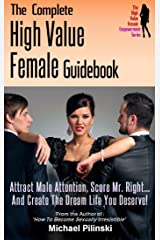The Complete High Value Female Guidebook: Attract Male Attention, Score Mr. Right and Create the Dream Life You Deserve! (The High Value Female Empowerment Series Book 3) Kindle Edition
