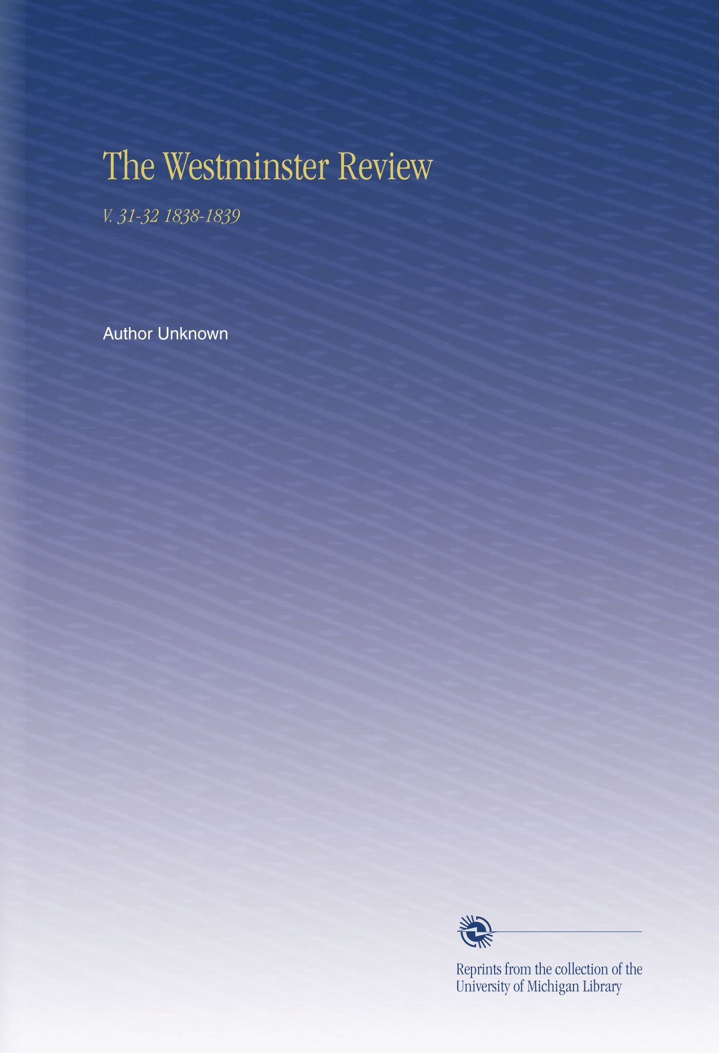 Download The Westminster Review: V. 31-32 1838-1839 PDF
