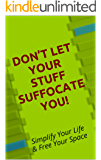 Don't Let Your Stuff Suffocate You! Simplify Your Life & Free Your Space