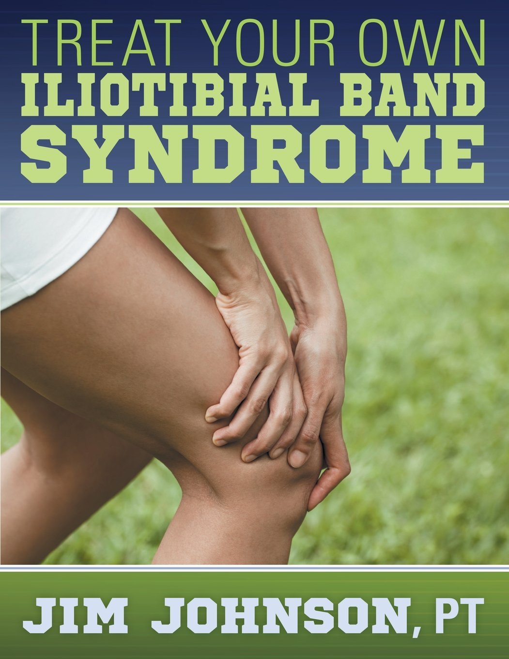 Treat Your Own Iliotibial Band Syndrome Jim Johnson 9781457517600