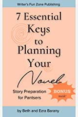 7 Essential Keys to Planning Your Novel: Story Preparation for Pantsers (Writer's Fun Zone Book 5) Kindle Edition