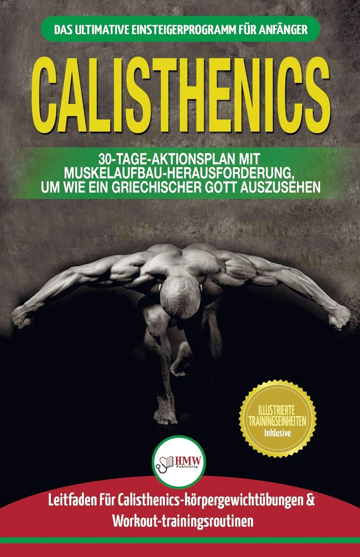 Calisthenics: Der Ultimative Leitfaden Für Calisthenics-übungen ...