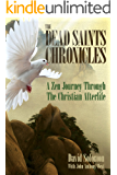 The Dead Saints Chronicles: A Zen Journey Through the Christian Afterlife