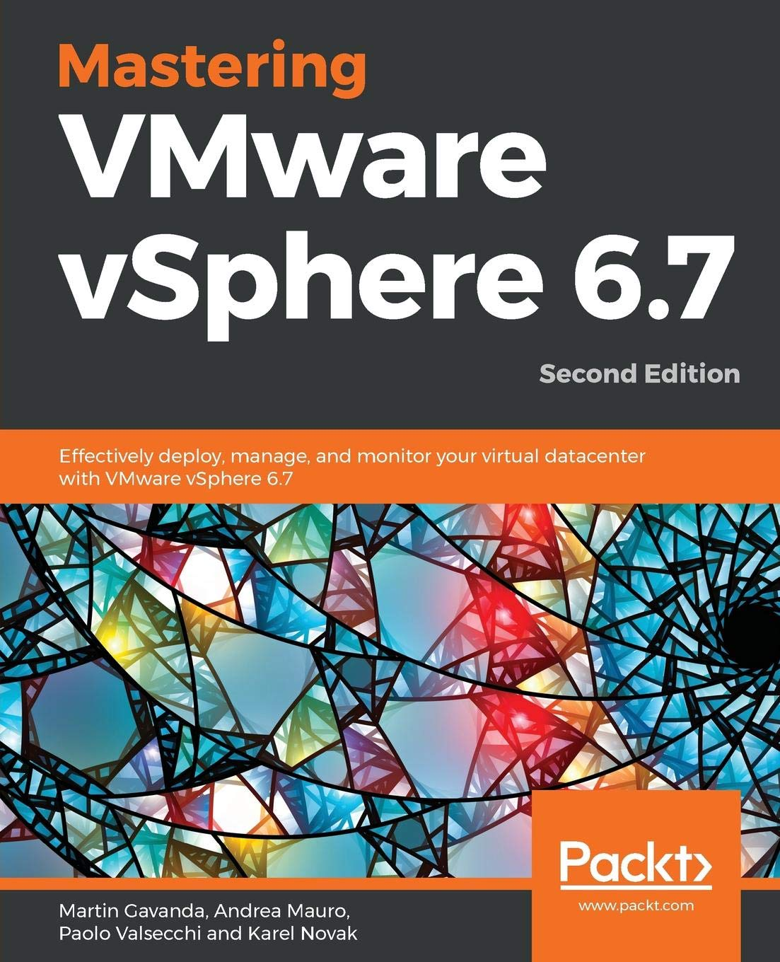 Mastering VMware vSphere 6.7: Effectively deploy, manage, and monitor your virtual datacenter with VMware vSphere 6.7, 2nd Edition por Martin Gavanda