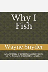 Why I Fish: An Anthology of Select Passages by Some of Fly-Fishing's Greatest Personalities Paperback