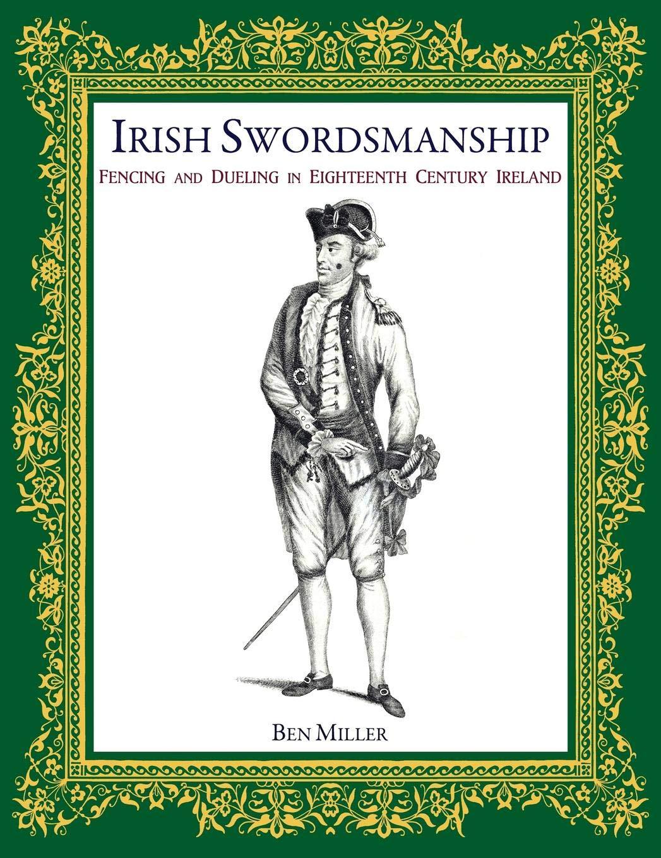 Irish Swordsmanship: Fencing and Dueling in Eighteenth Century Ireland pdf epub