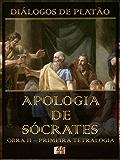Diálogos de Platão - Apologia de Sócrates - Obra II da Primeira Tetralogia (Diálogos de Platão - Primeira Tetralogia Livro 2)